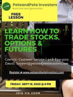 Learn how to Trade Stocks,Options & Futures Friday Sept 18, 2020@8PM join via Zoom Meeting Register www.peteandpeteinvestors.com