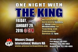 One Night with the King,Friday January 29th 2015 2016 @5PM  Winners Chapel International,30Tower Office Park,Woburn,MA