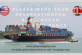 Make your Reservations for April OCEAN FREIGHT TO KENYA with Phige Shipping  Call 774-240-9129