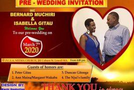Pre-Wedding Invitation:Bernard Muchiri & Isabella Gitau March 7 2020 @ PCEA NEEMA Church 201 Coburn Street Lowell, Massachusetts