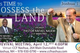 It's Time to Posses the Land,April 12th 2015 4PM,Revival Meeting with Pastor Rafael Najem CCF Ministries