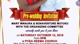 Pre-Wedding Invitation Mary Mwaura & Bonaventure Mutuku Saturday October 12 2019 Time: 5PM PCEA NEEMA Church 201 Coburn Street,Lowell,Massachusetts