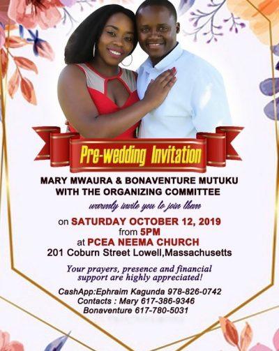 Pre-Wedding Invitation Mary Mwaura & Bonaventure Mutuku Saturday October 12 2019 Time: 5PM PCEA NEEMA Church 201 Coburn Street,Lowell,Massachusetts